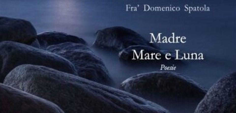 Recensione di: DOMENICO SPATOLA, Madre Mare e Luna. Poesie