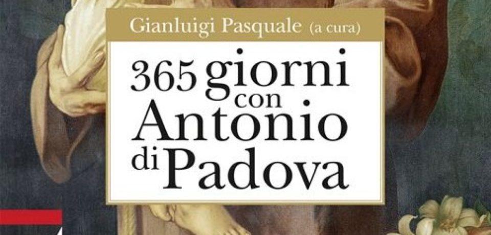 Fr. Giovanni Spagnolo recensisce: GIANLUIGI PASQUALE (a cura di), 365 giorni con Antonio da Padova,Ed. Messaggero, Padova.